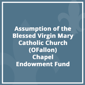 Assumption of the Blessed Virgin Mary Catholic Church (O'Fallon) Chapel Endowment Fund