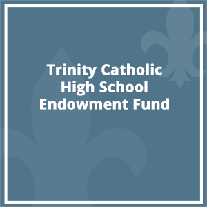 Trinity Catholic High School Endowment Fund