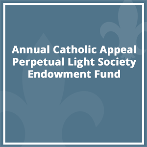 Annual Catholic Appeal Perpetual Light Society Endowment Fund